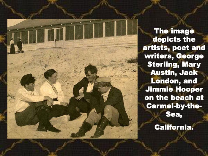 The image depicts the artists, poet and writers, George Sterling, Mary Austin, Jack London, and Jimmie Hooper on the beach at Carmel-by-the-Sea,California.
