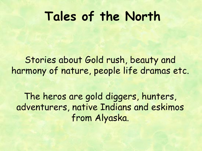 Tales of the North Stories about Gold rush, beauty and harmony of nature, people life dramas etc.