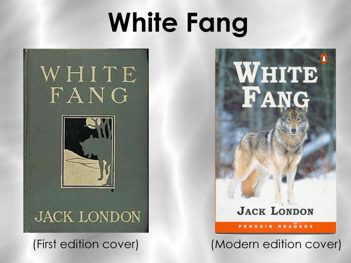 White Fang  (First edition cover)                      (Modern edition cover)