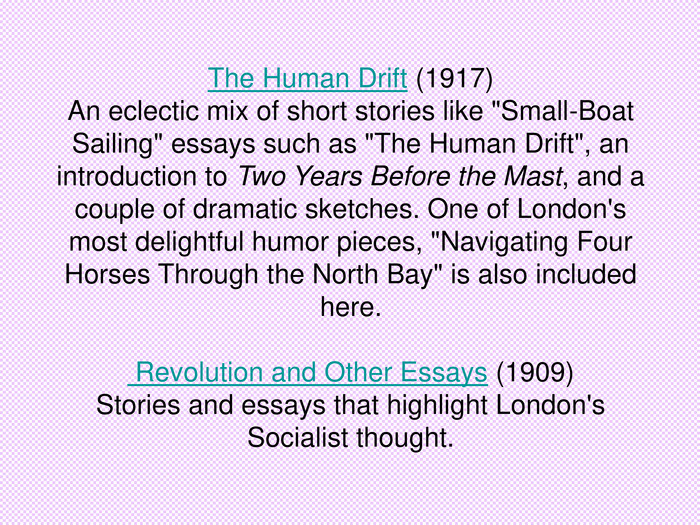 The Human Drift (1917)An eclectic mix of short stories like
