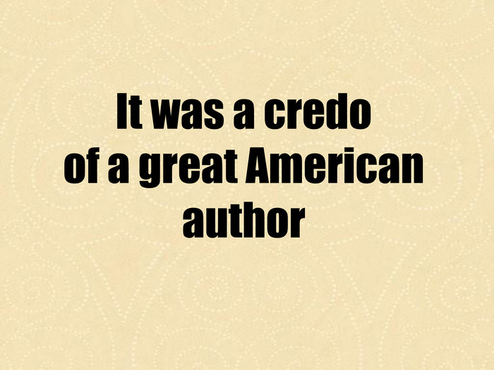 It was a credo of a great American author