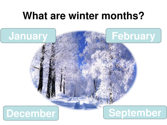What are winter months? January September December February