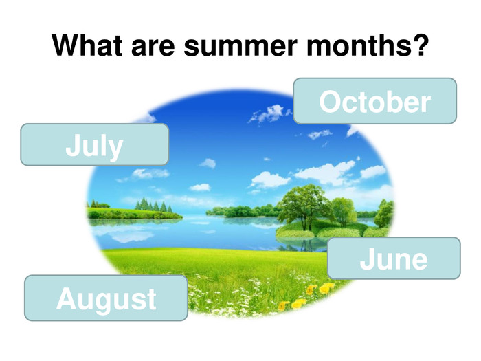 What are summer months? July October August June