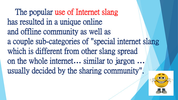 The popular use of Internet slang has resulted in a unique online and offline community as well as a couple sub-categories of