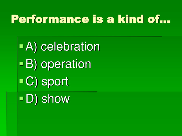 Performance is a kind of… A) celebration