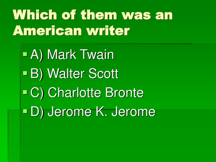 Which of them was an American writer A) Mark Twain