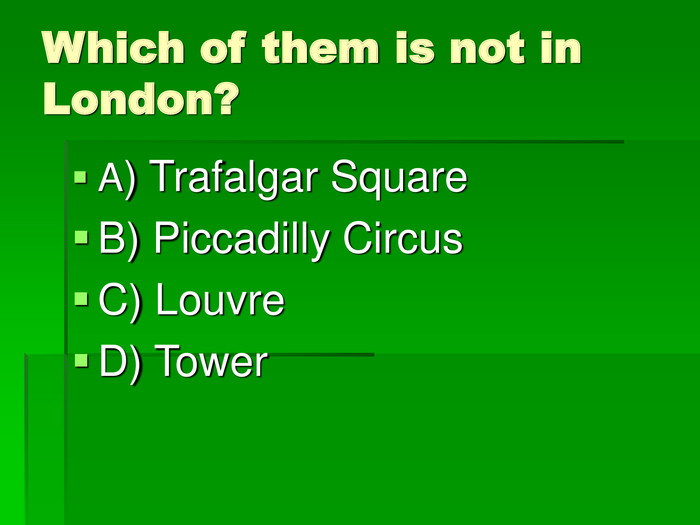 Which of them is not in London? A) Trafalgar Square