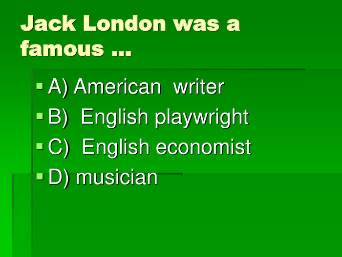Jack London was a famous … A) American  writer 