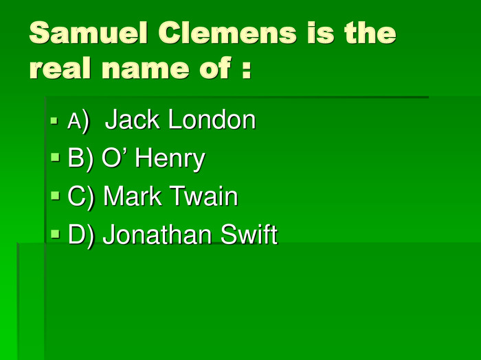 Samuel Clemens is the real name of : A)  Jack London B) O' Henry C) Mark Twain D) Jonathan Swift
