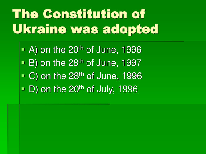 The Constitution of Ukraine was adopted A) on the 20th of June, 1996