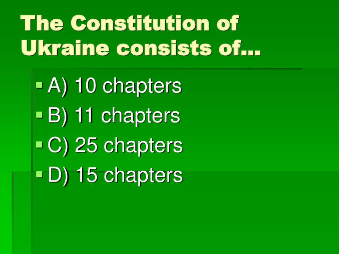 The Constitution of Ukraine consists of… A) 10 chapters