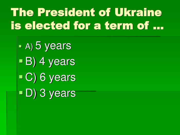The President of Ukraine is elected for a term of … A) 5 years