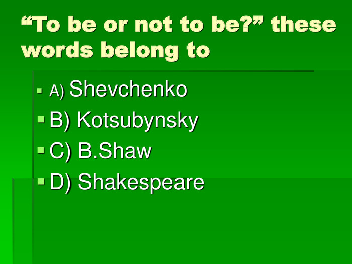 """To be or not to be?"" these words belong to A) Shevchenko