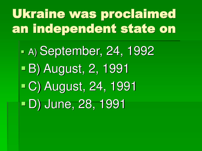 Ukraine was proclaimed an independent state on  A) September, 24, 1992