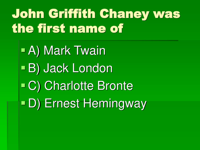John Griffith Chaney was the first name of A) Mark Twain