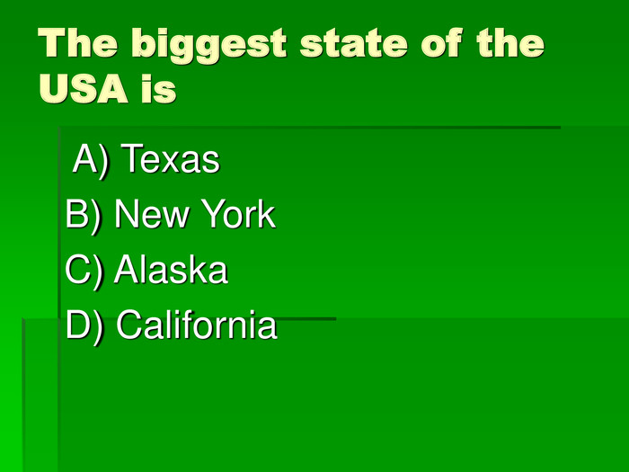 The biggest state of the USA is  A) Texas