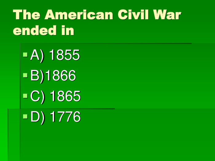 The American Civil War ended in A) 1855