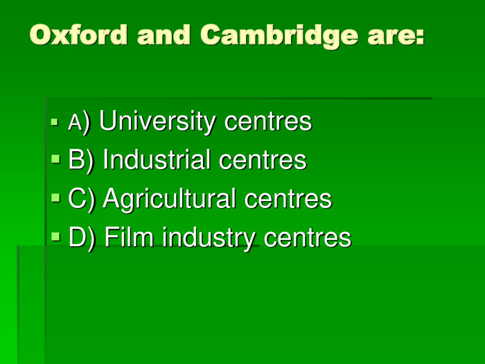 Oxford and Cambridge are: A) University centres