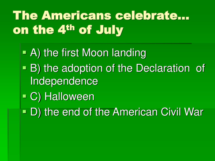 The Americans celebrate… on the 4th of July A) the first Moon landing