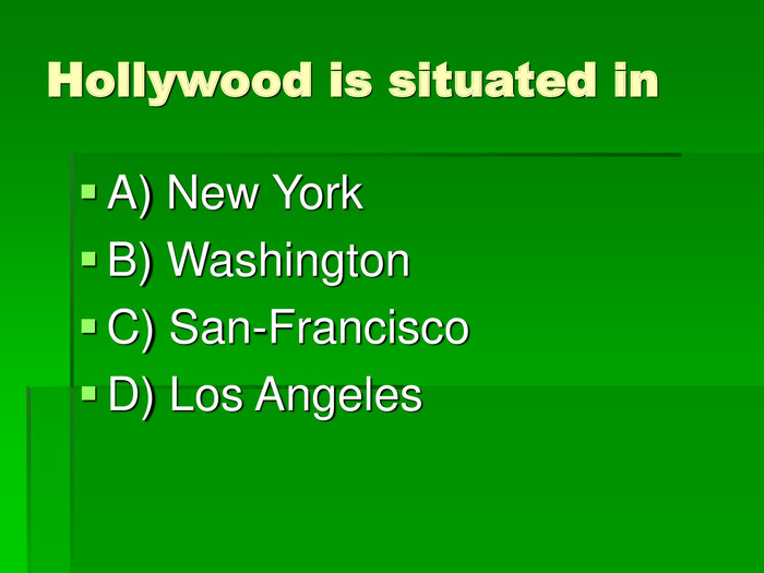 Hollywood is situated in  A) New York