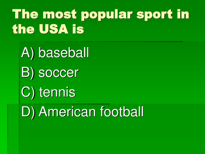 The most popular sport in the USA is A) baseball