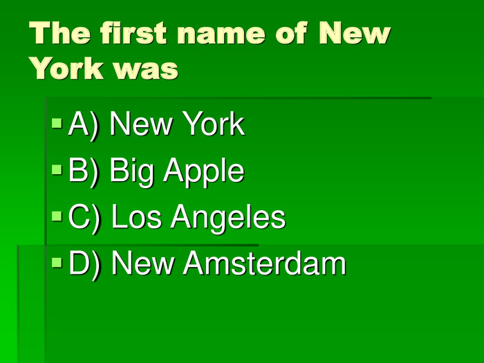 The first name of New York was A) New York