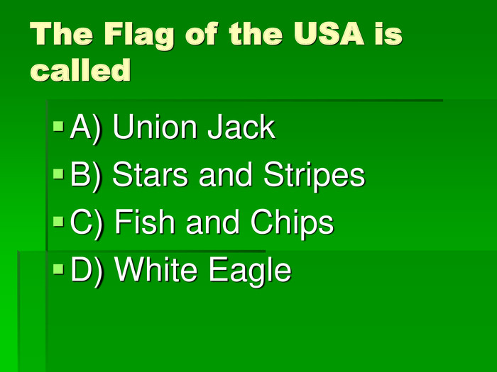 The Flag of the USA is called A) Union Jack 