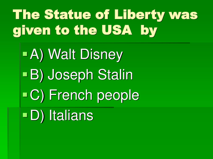 The Statue of Liberty was given to the USA  by A) Walt Disney 