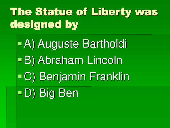 The Statue of Liberty was designed by A) Auguste Bartholdi