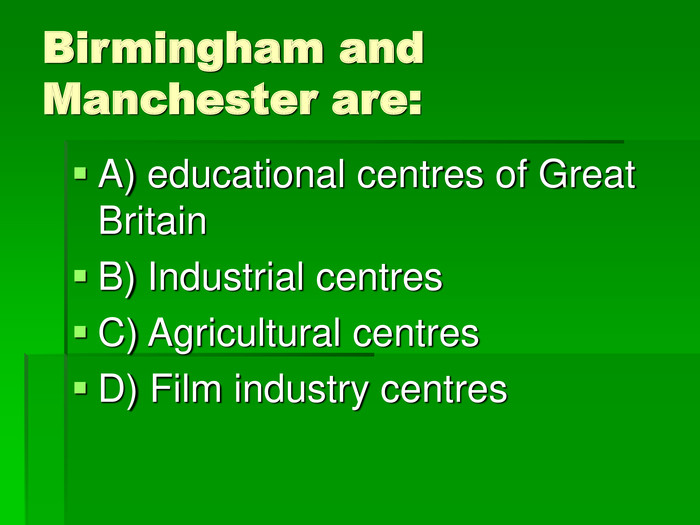 Birmingham and Manchester are: A) educational centres of Great Britain