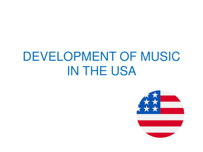 DEVELOPMENT OF MUSIC IN THE USA