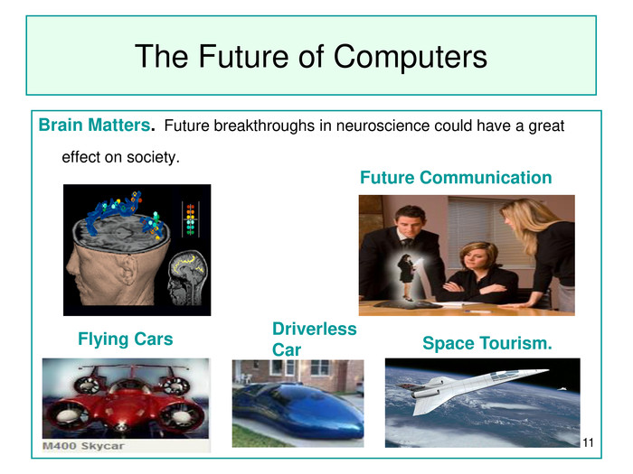 * The Future of Computers Brain Matters.  Future breakthroughs in neuroscience could have a great effect on society.                                                           Future Communication   Flying Cars