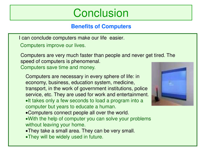 * Conclusion       I can conclude computers make our life  easier.
