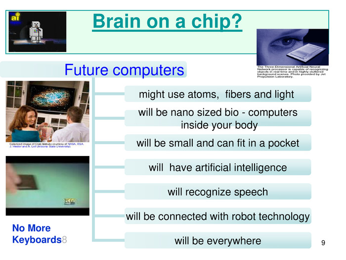* Brain on a chip?                        Future computers might use atoms,  fibers and light  will be nano sized bio - computers