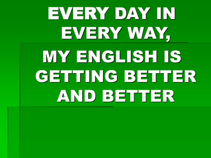EVERY DAY IN EVERY WAY, 