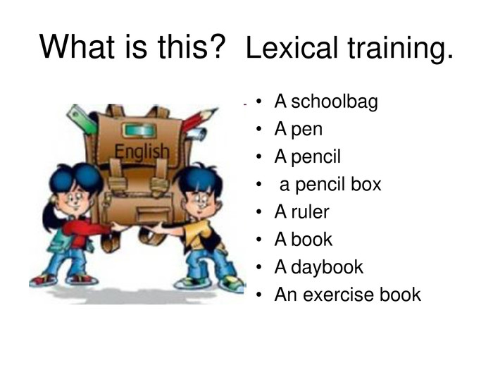 What is this?  Lexical training. A schoolbag