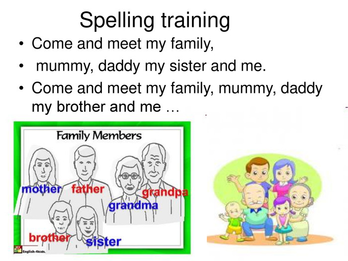 Spelling training Come and meet my family,  mummy, daddy my sister and me. Come and meet my family, mummy, daddy my brother and me …