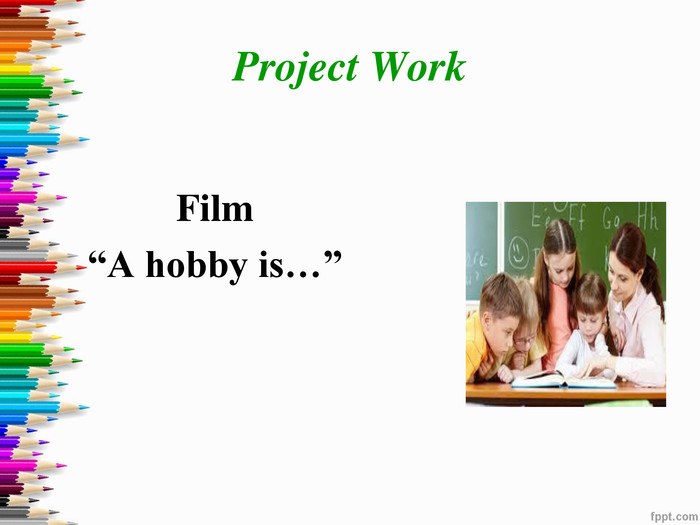 "Project Work  Film  ""A hobby is…"""