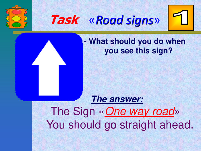 - What should you do when you see this sign?
