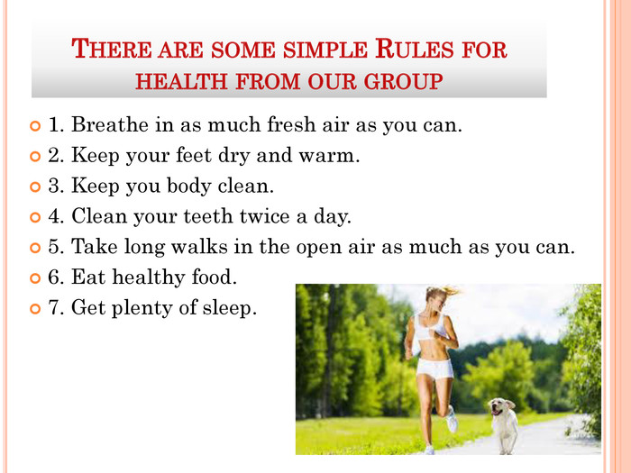 THERE ARE SOME SIMPLE RULES FOR HEALTH FROM OUR GROUP 1. Breathe in as much fresh air as you can.