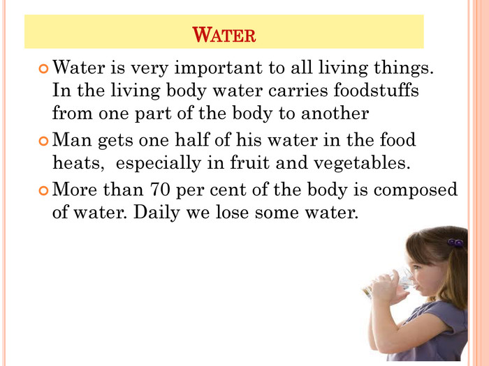 WATER  Water is very important to all living things. In the living body water carries foodstuffs from one part of the body to another