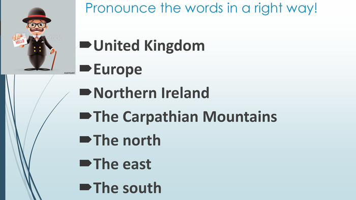 Pronounce the words in a right way!United Kingdom. Europe. Northern Ireland. The Carpathian Mountains. The north. The east. The south