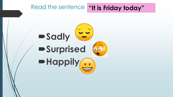"Read the sentence. Sadly. Surprised Happily ""It is Friday today"""
