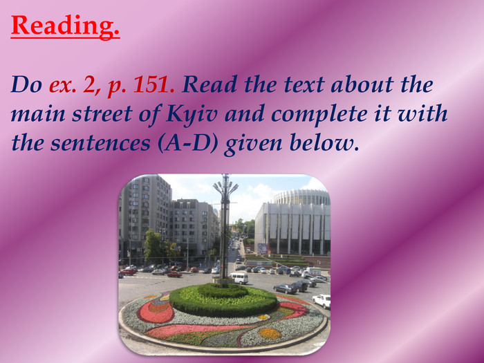 Reading. Do ex. 2, p. 151. Read the text about the main street of Kyiv and complete it with the sentences (A-D) given below.