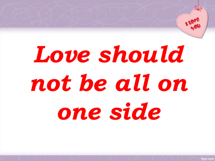 Love should not be all on one side