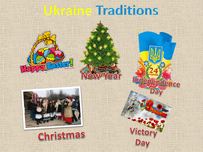 Christmas. Independence Day. Victory Day. New Year. Ukraine Traditions
