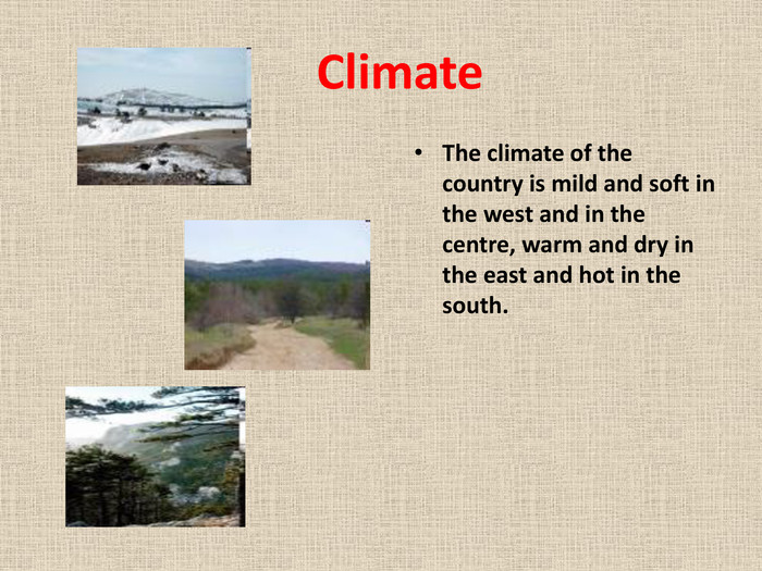 Climate. The climate of the country is mild and soft in the west and in the centre, warm and dry in the east and hot in the south.