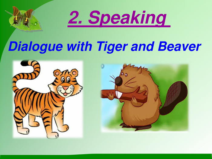 2. Speaking  Dialogue with Tiger and Beaver