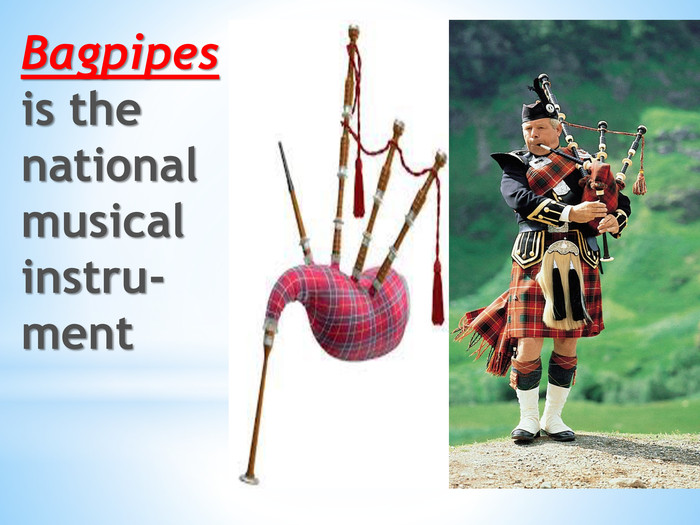 Bagpipes is the national musical instru-ment