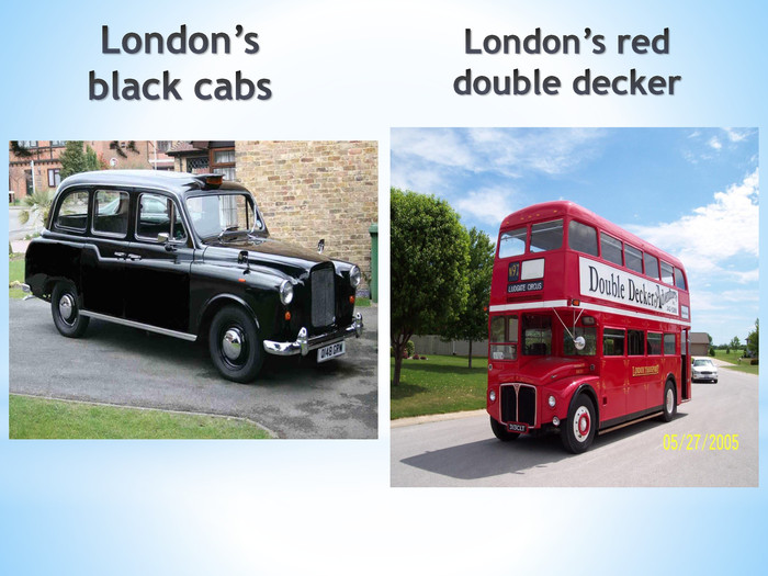 London's black cabs. London's red double decker